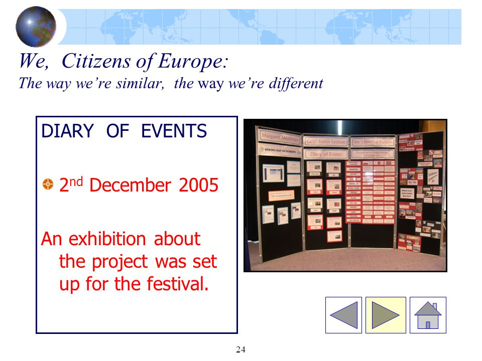 24 We, Citizens of Europe: The way we're similar, the way we're different DIARY OF EVENTS 2 nd December 2005 An exhibition about the project was set up for the festival.