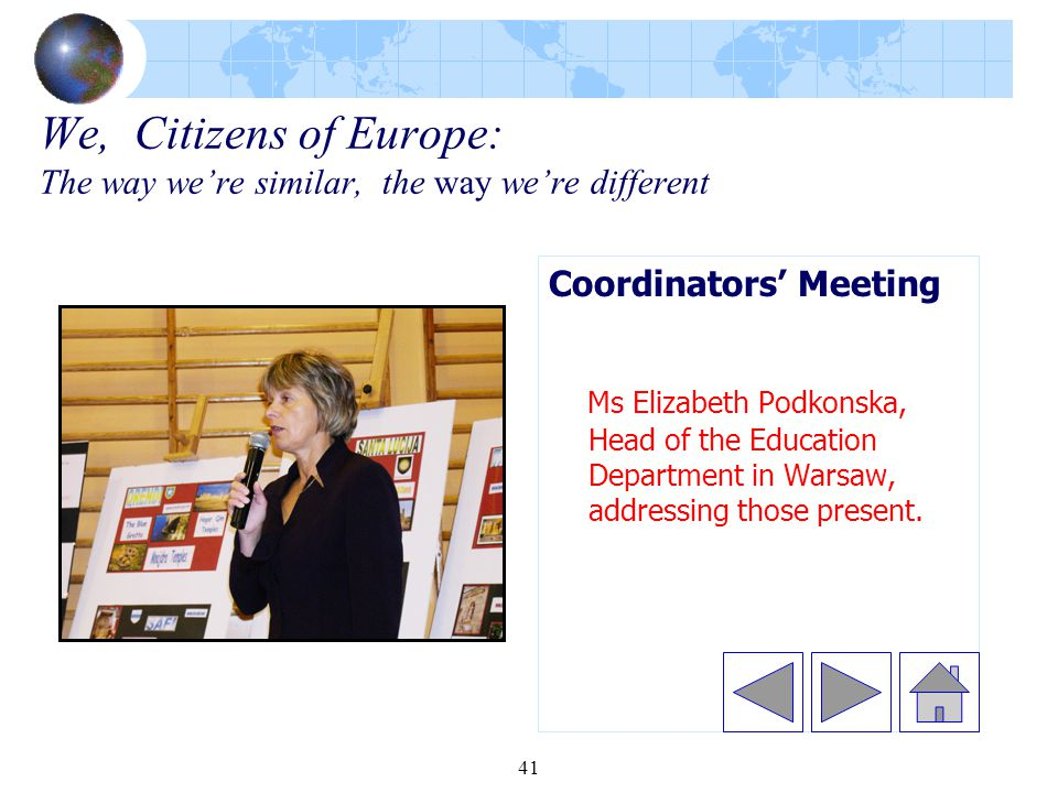 41 We, Citizens of Europe: The way we're similar, the way we're different Coordinators' Meeting Ms Elizabeth Podkonska, Head of the Education Department in Warsaw, addressing those present.