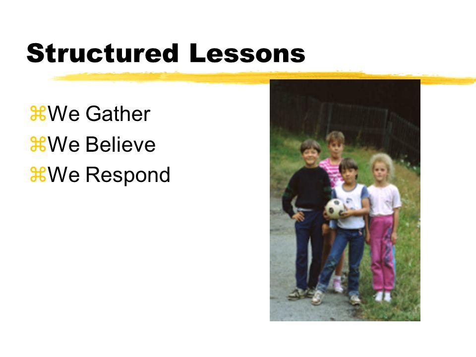 Structured Lessons zWe Gather zWe Believe zWe Respond