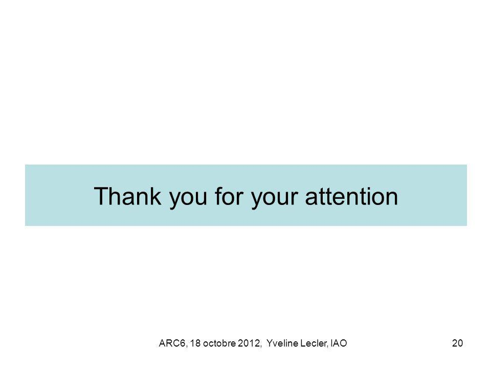 ARC6, 18 octobre 2012, Yveline Lecler, IAO20 Thank you for your attention