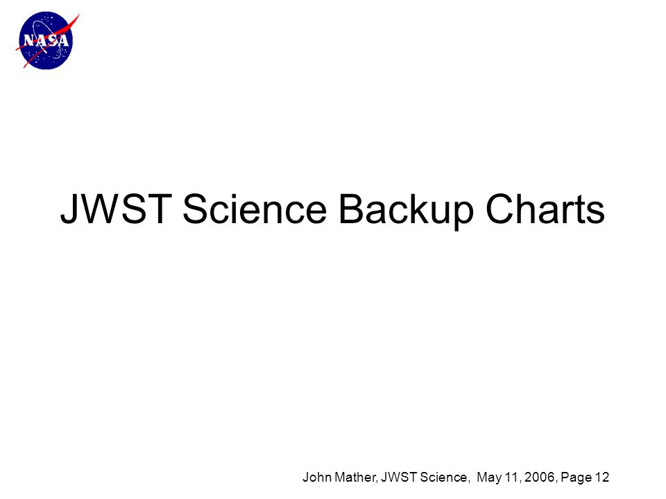 John Mather, JWST Science, May 11, 2006, Page 12 JWST Science Backup Charts