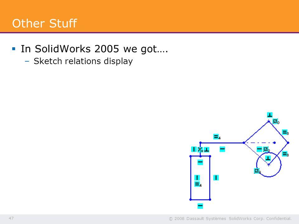 47 © 2008 Dassault Systèmes SolidWorks Corp. Confidential.