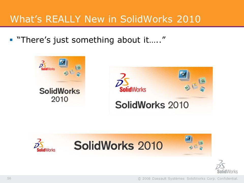 56 © 2008 Dassault Systèmes SolidWorks Corp. Confidential.