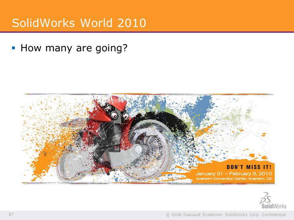 57 © 2008 Dassault Systèmes SolidWorks Corp. Confidential.