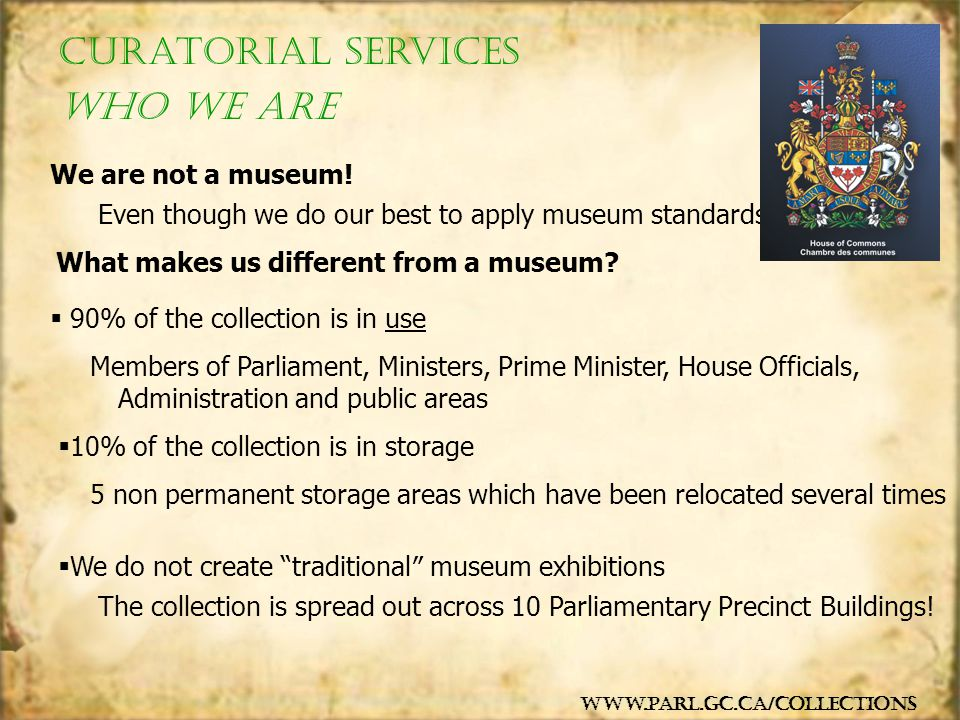 Even though we do our best to apply museum standards!  90% of the collection is in use Members of Parliament, Ministers, Prime Minister, House Offici