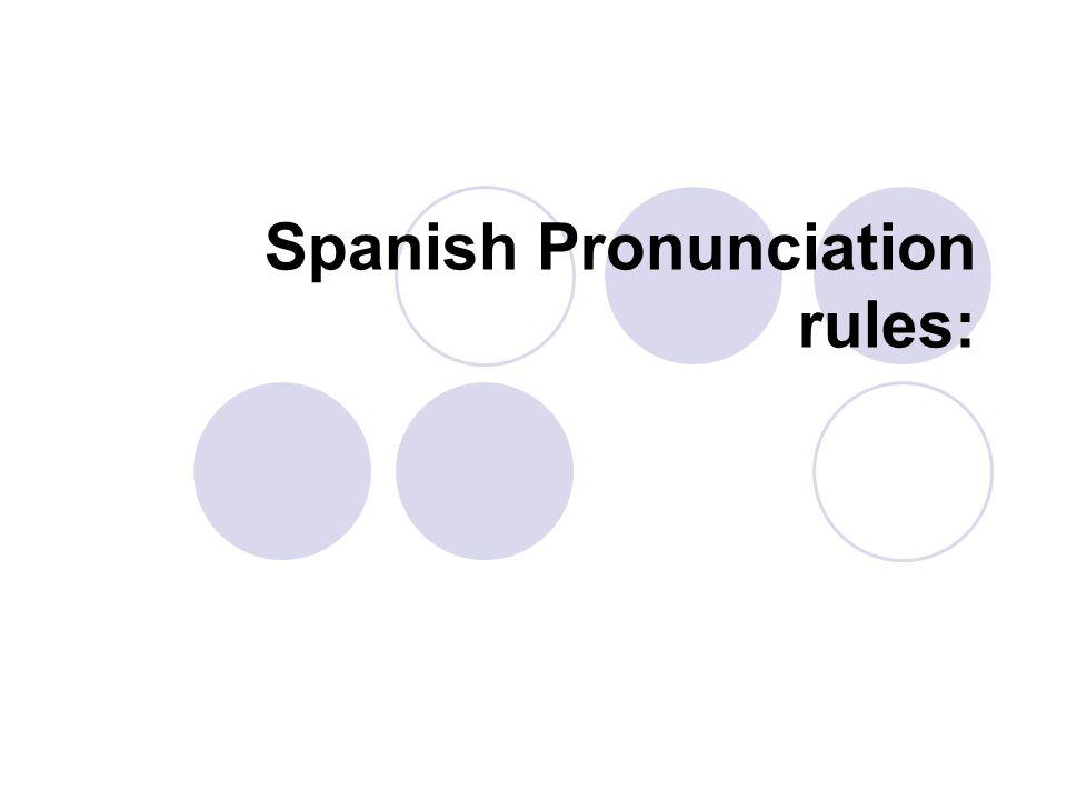 Spanish Pronunciation rules: