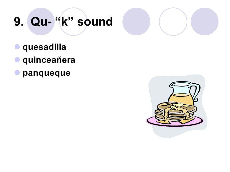 9. Qu- k sound quesadilla quinceañera panqueque