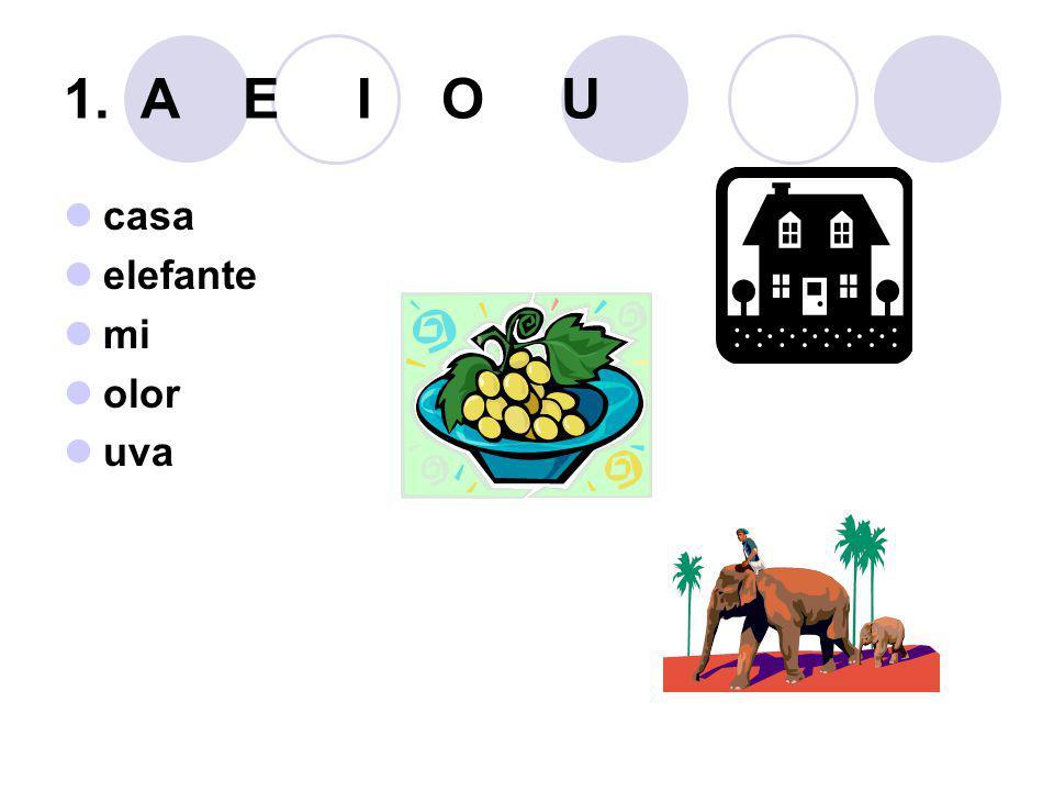 1. A E I O U casa elefante mi olor uva