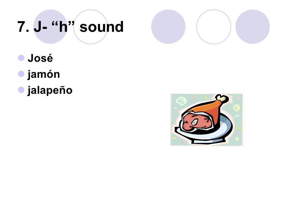 7. J- h sound José jamón jalapeño
