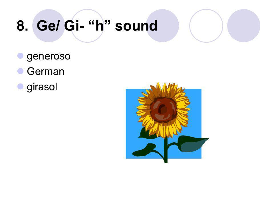 8. Ge/ Gi- h sound generoso German girasol