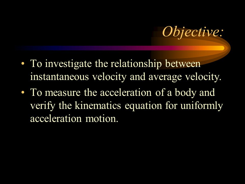 Objective: To investigate the relationship between instantaneous velocity and average velocity.