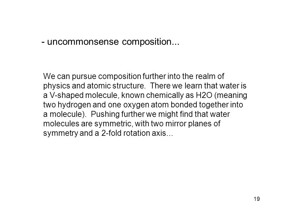 19 We can pursue composition further into the realm of physics and atomic structure.