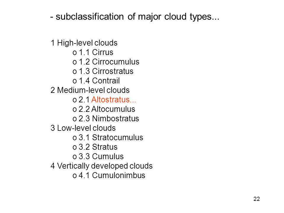 22 1 High-level clouds o 1.1 Cirrus o 1.2 Cirrocumulus o 1.3 Cirrostratus o 1.4 Contrail 2 Medium-level clouds o 2.1 Altostratus...