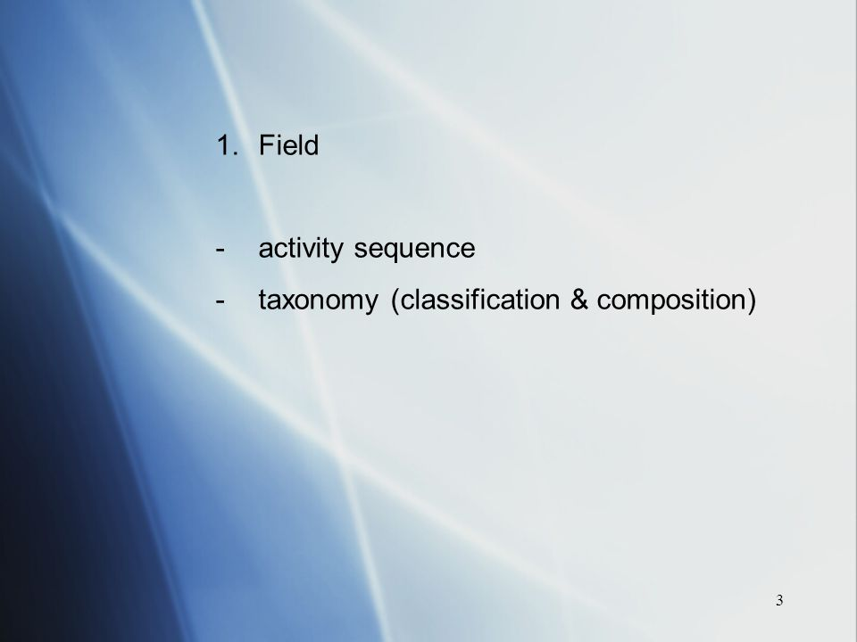 3 1.Field -activity sequence -taxonomy (classification & composition)