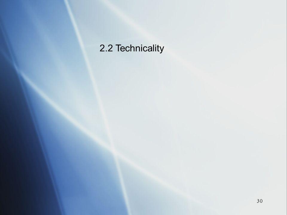 30 2.2 Technicality