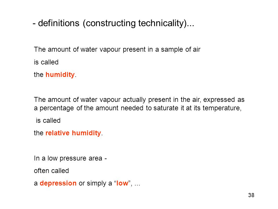 38 The amount of water vapour present in a sample of air is called the humidity.