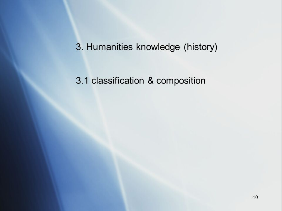 40 3. Humanities knowledge (history) 3.1 classification & composition