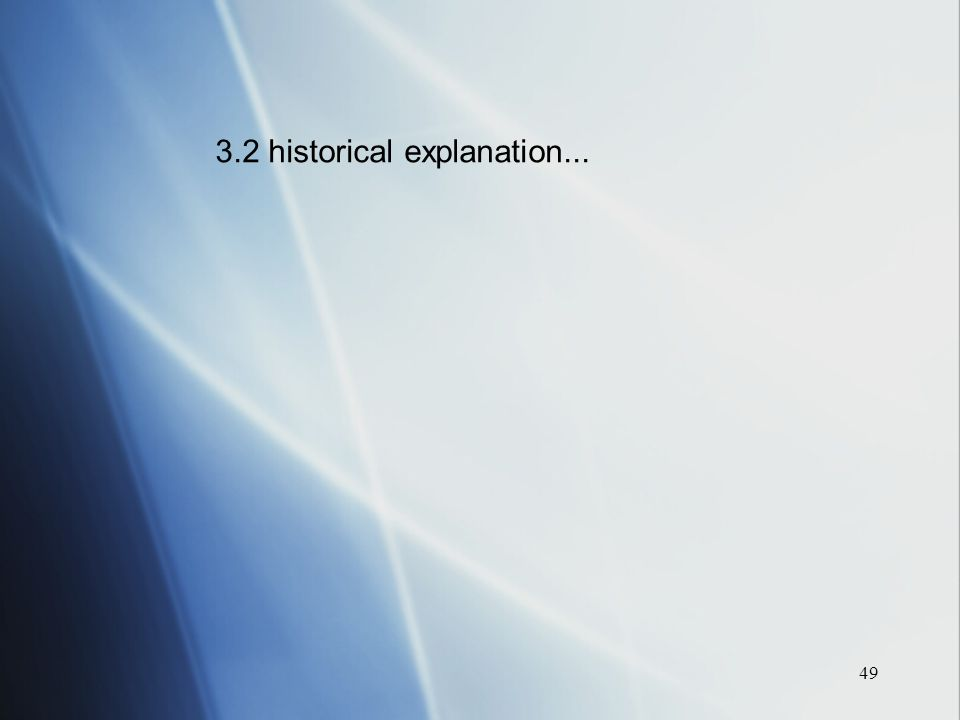 49 3.2 historical explanation...