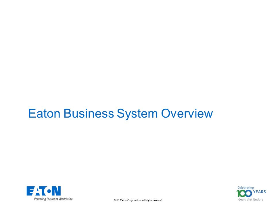 2011 Eaton Corporation. All rights reserved. Eaton Business System Overview