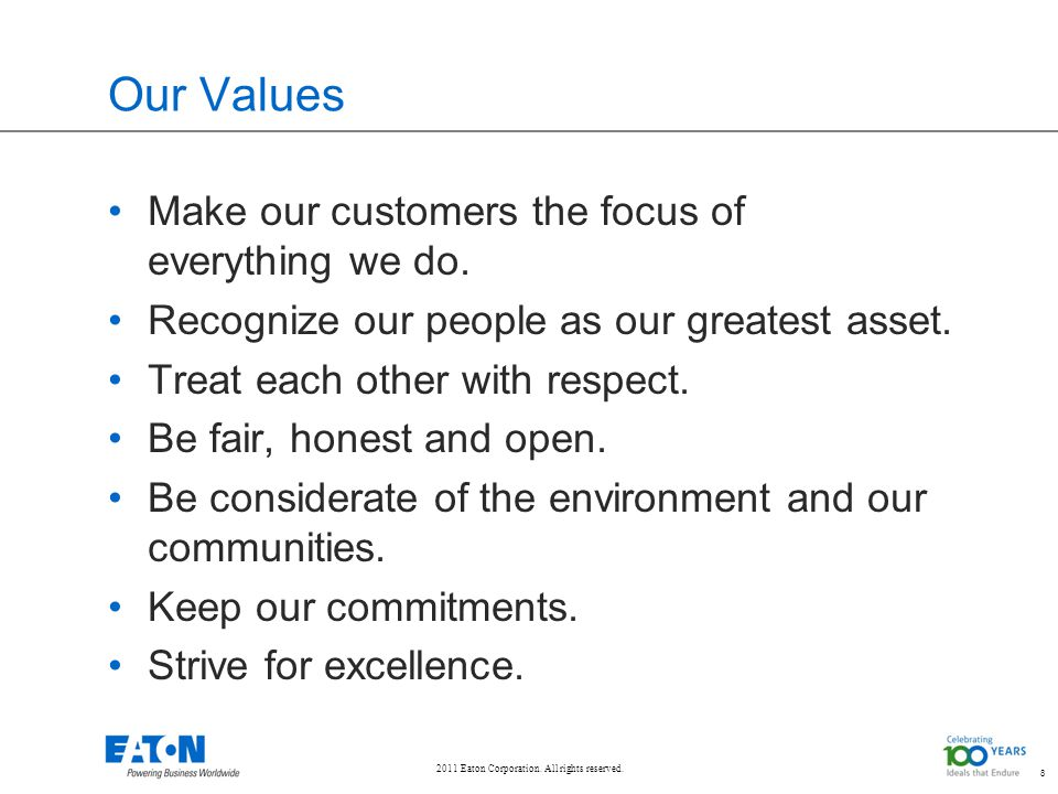 2011 Eaton Corporation. All rights reserved. 8 Our Values Make our customers the focus of everything we do. Recognize our people as our greatest asset