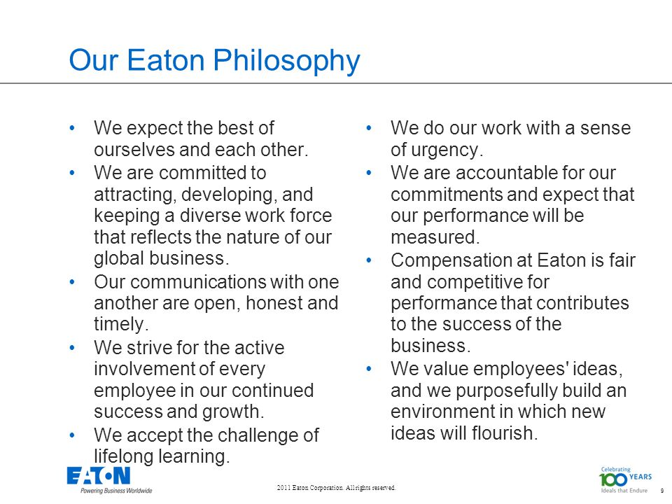 2011 Eaton Corporation. All rights reserved. 9 Our Eaton Philosophy We expect the best of ourselves and each other. We are committed to attracting, de