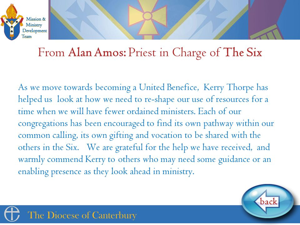 From Alan Amos: Priest in Charge of The Six back As we move towards becoming a United Benefice, Kerry Thorpe has helped us look at how we need to re-shape our use of resources for a time when we will have fewer ordained ministers.