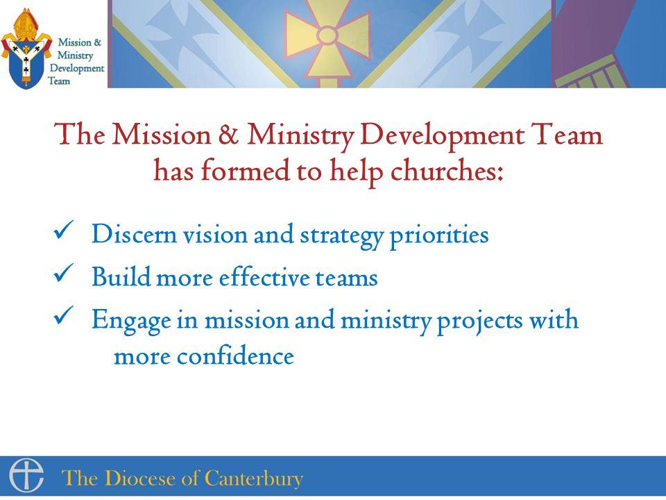 The Mission & Ministry Development Team has formed to help churches: Discern vision and strategy priorities Build more effective teams Engage in mission and ministry projects with more confidence