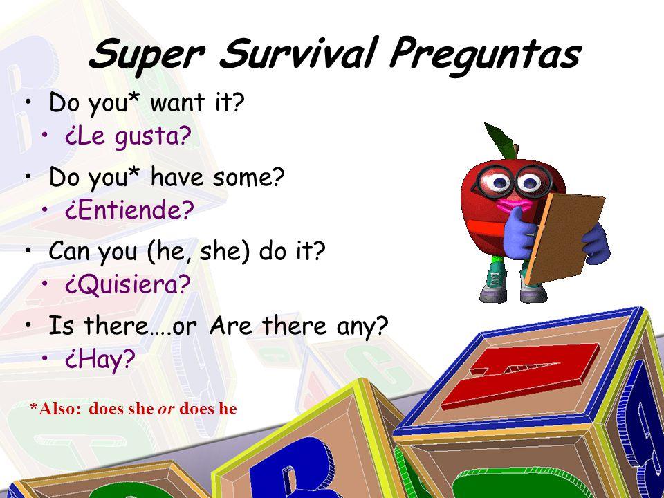 Super Survival Preguntas ¿Le gusta. ¿Entiende. ¿Quisiera.