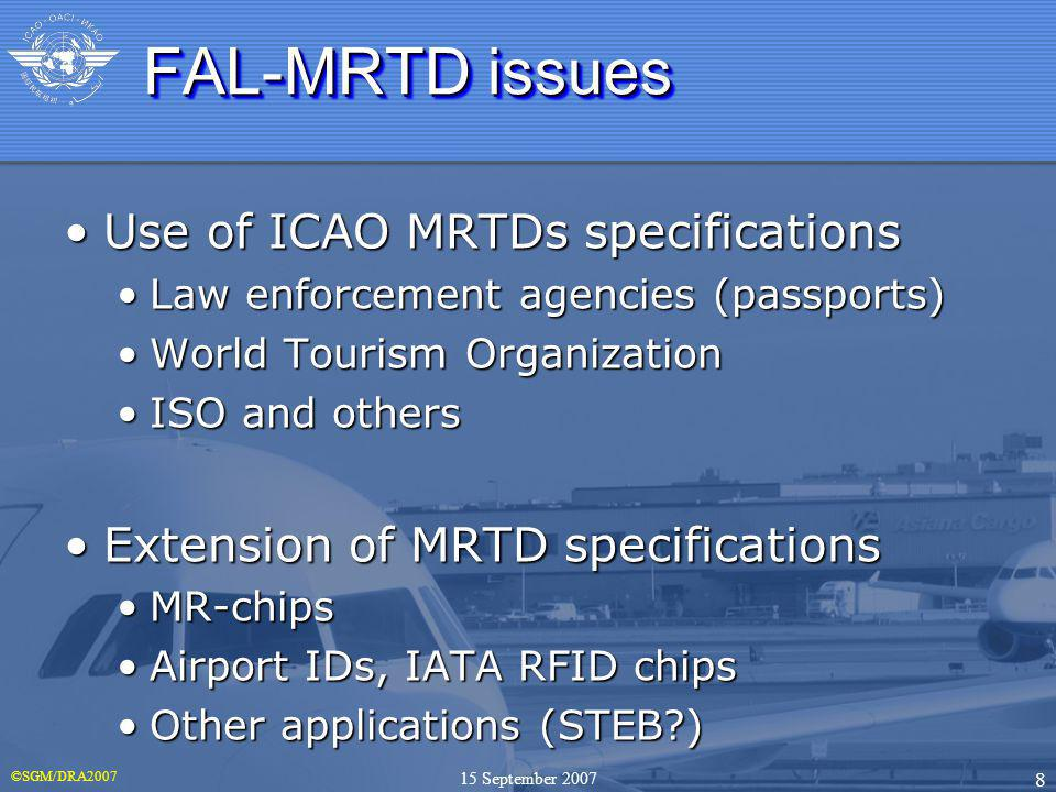©SGM/DRA2007 8 15 September 2007 FAL-MRTD issues Use of ICAO MRTDs specificationsUse of ICAO MRTDs specifications Law enforcement agencies (passports)