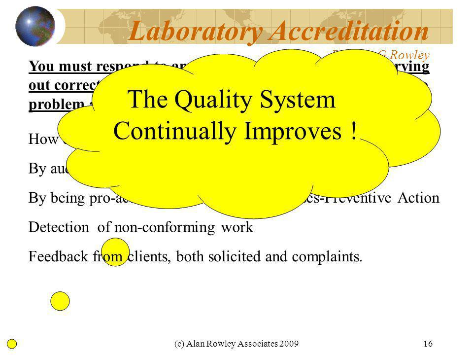 (c) Alan Rowley Associates 200916 Laboratory Accreditation Dr Alan G Rowley You must respond to any problems which occur by carrying out corrective action which addresses the 'root cause' of the problem and thus improves the quality system How do we find out about problems .