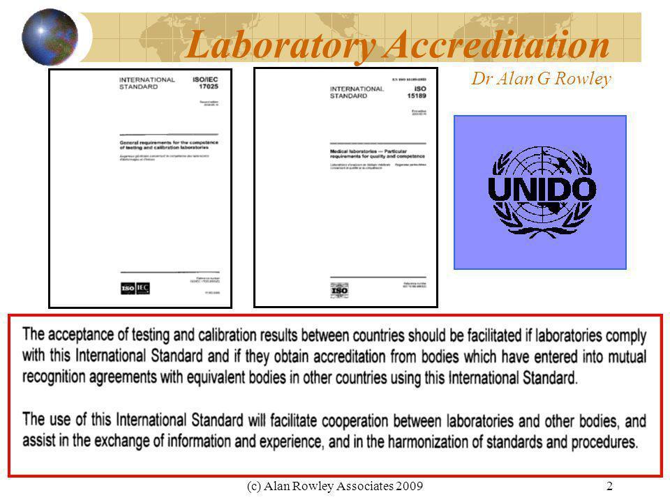 (c) Alan Rowley Associates 20092 Laboratory Accreditation Dr Alan G Rowley