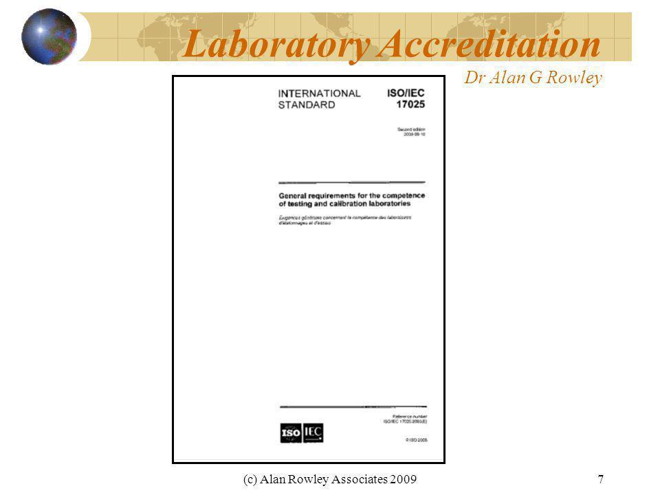 (c) Alan Rowley Associates 20097 Laboratory Accreditation Dr Alan G Rowley