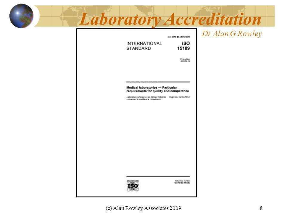 (c) Alan Rowley Associates 20098 Laboratory Accreditation Dr Alan G Rowley