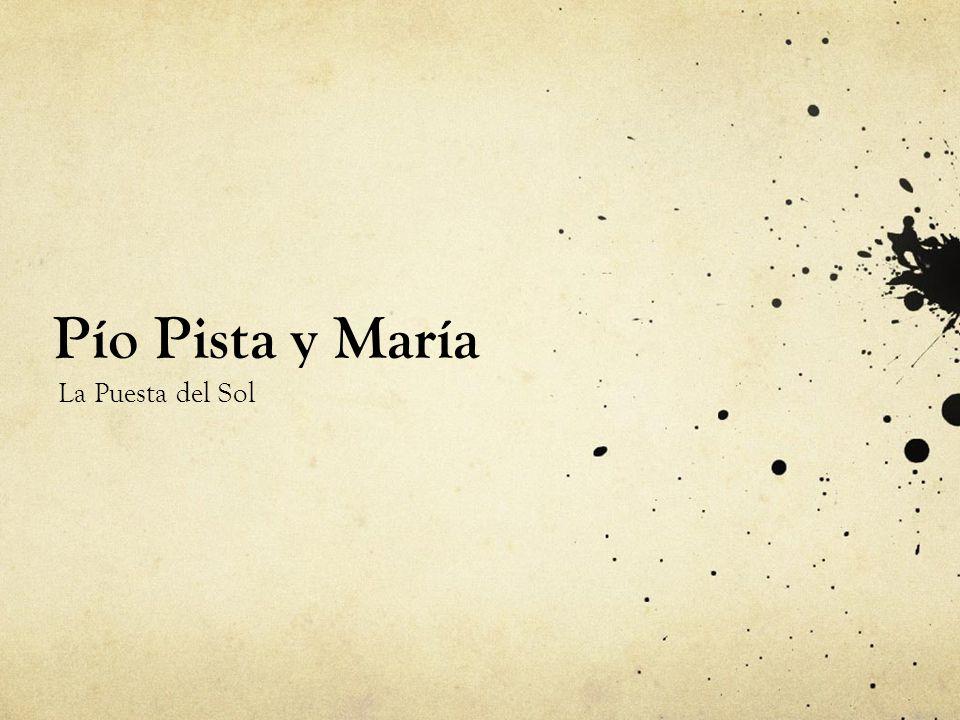 Pío Pista y María La Puesta del Sol