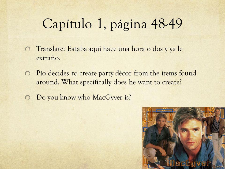 Capítulo 1, página 48-49 Translate: Estaba aquí hace una hora o dos y ya le extraño. Pío decides to create party décor from the items found around. Wh