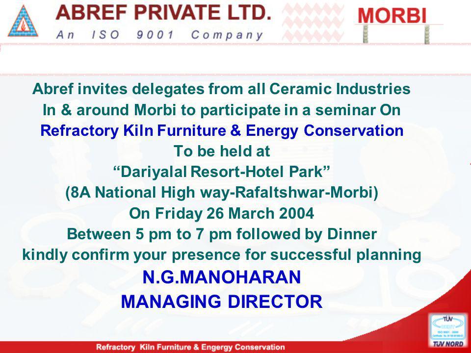 Seminar on Refractory Kiln Furniture & Energy Conservation On Friday 26th March 2004 at Morbi by Abref team Faculty: M/S K.Swamiraj (Director) Mr.M.Neelavarnam (AGM-Marketing) Mr.V.Gopal (Development Engineer)