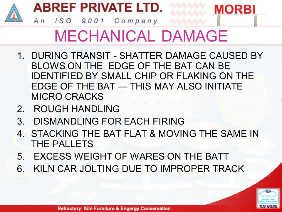 MECHANICAL DAMAGE 1.DURING TRANSIT - SHATTER DAMAGE CAUSED BY BLOWS ON THE EDGE OF THE BAT CAN BE IDENTIFIED BY SMALL CHIP OR FLAKING ON THE EDGE OF T
