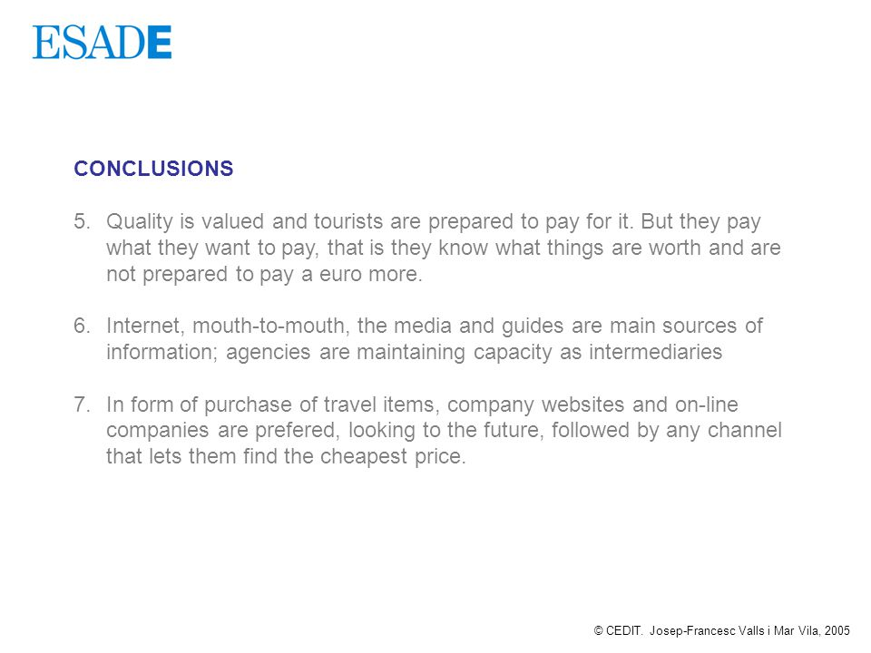 CONCLUSIONS 5. Quality is valued and tourists are prepared to pay for it.