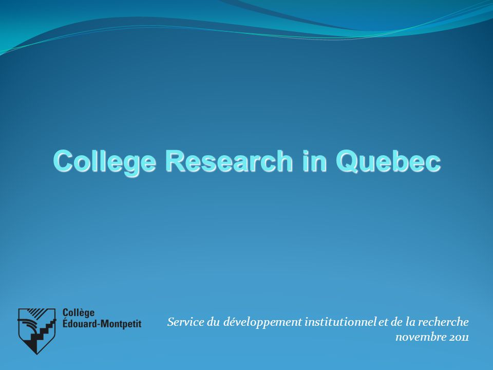 Service du développement institutionnel et de la recherche novembre 2011 College Research in Quebec