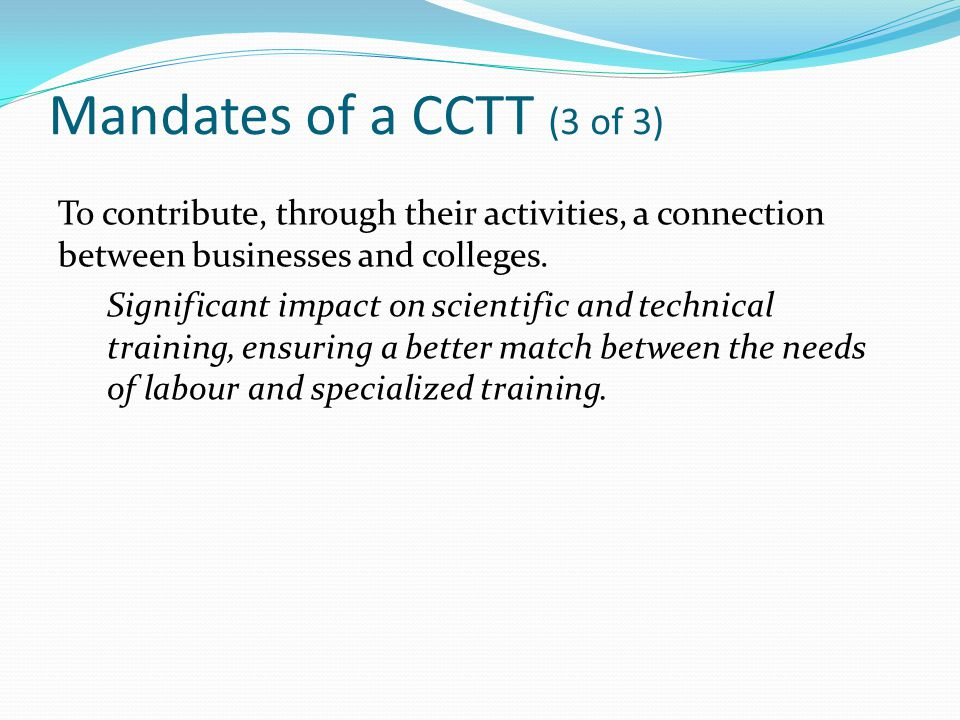 Mandates of a CCTT (3 of 3) To contribute, through their activities, a connection between businesses and colleges.