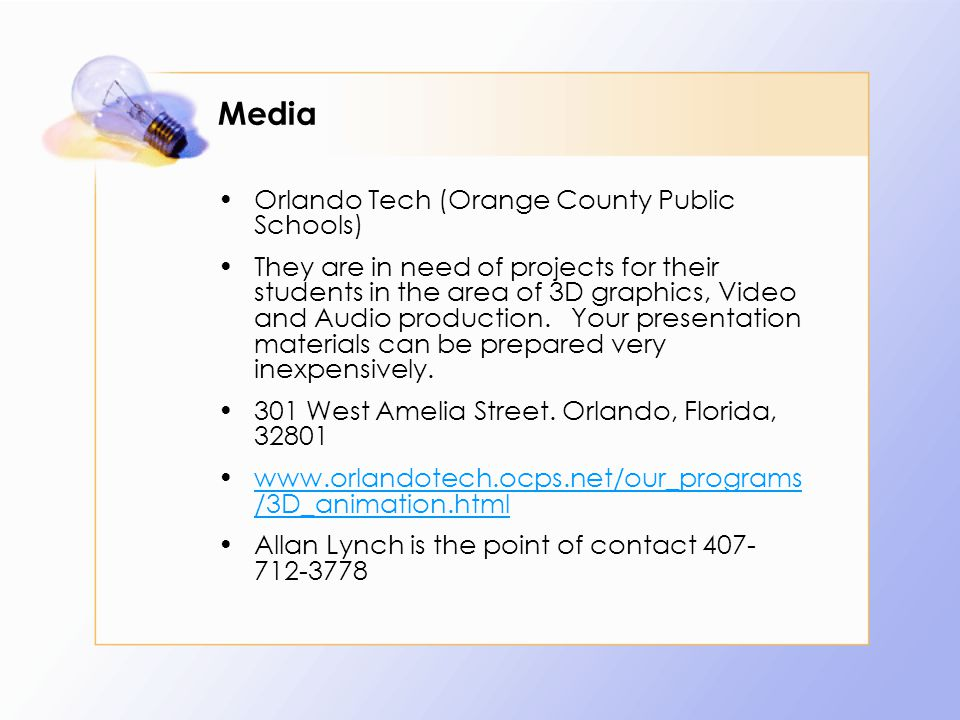Media Orlando Tech (Orange County Public Schools) They are in need of projects for their students in the area of 3D graphics, Video and Audio producti