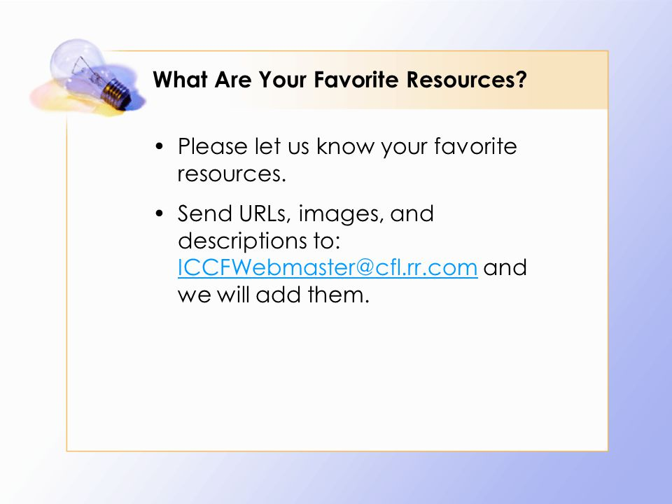 What Are Your Favorite Resources? Please let us know your favorite resources. Send URLs, images, and descriptions to: ICCFWebmaster@cfl.rr.com and we