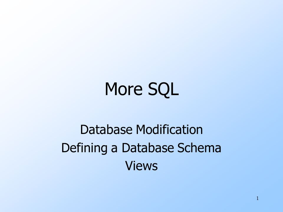 1 More SQL Database Modification Defining a Database Schema Views
