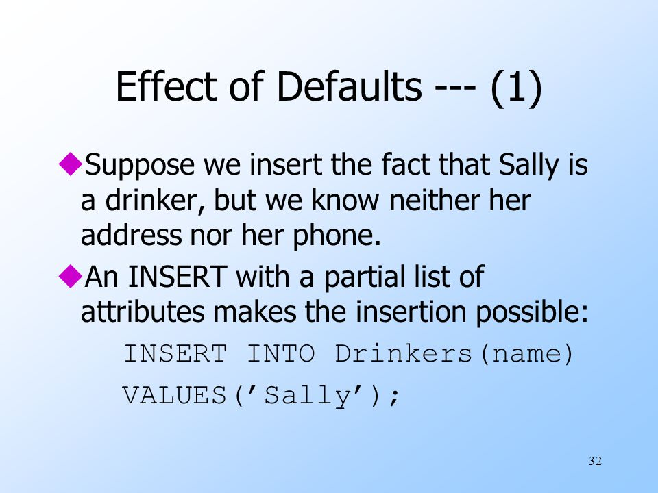 32 Effect of Defaults --- (1) uSuppose we insert the fact that Sally is a drinker, but we know neither her address nor her phone.