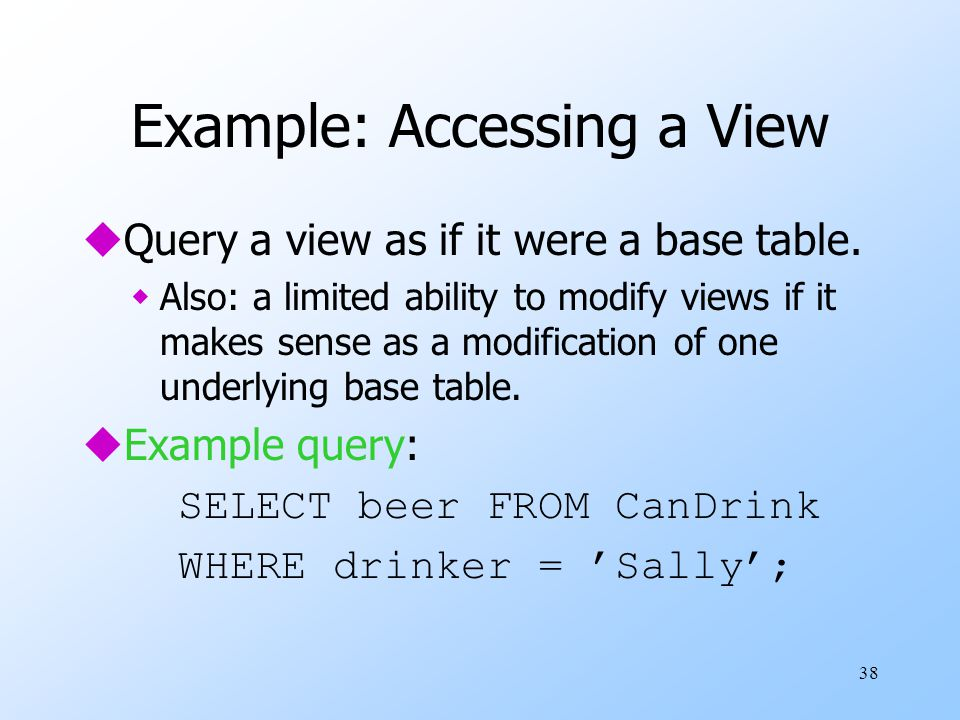 38 Example: Accessing a View uQuery a view as if it were a base table.