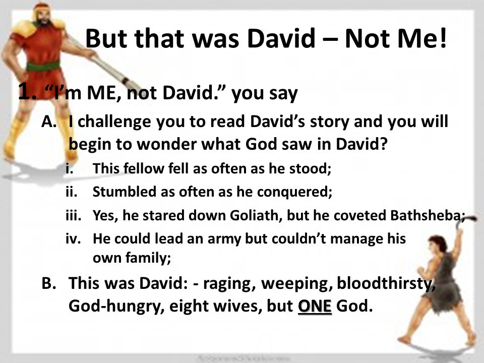 But that was David – Not Me. 1.