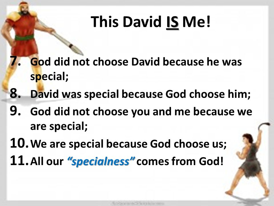 IS This David IS Me. 7. God did not choose David because he was special; 8.