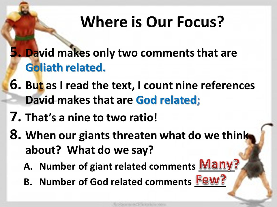 Where is Our Focus. Goliath related. 5. David makes only two comments that are Goliath related.