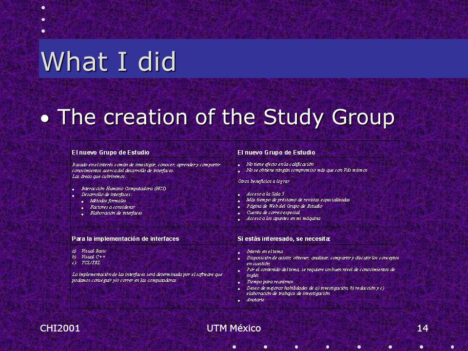 CHI2001UTM México14 What I did The creation of the Study Group