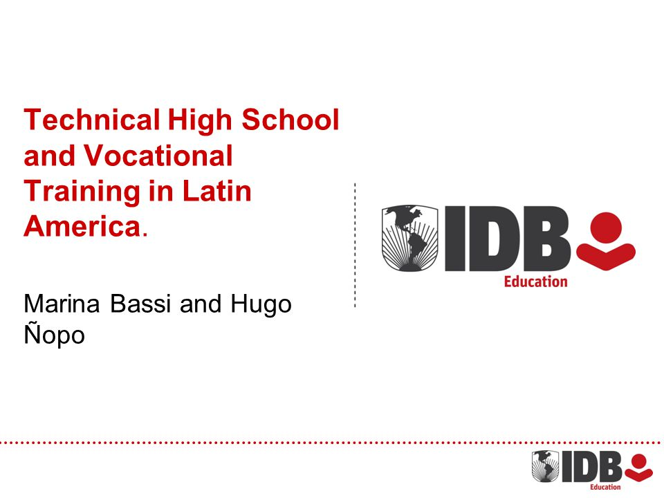Technical High School and Vocational Training in Latin America. Marina Bassi and Hugo Ñopo